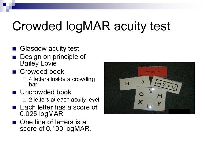 Crowded log. MAR acuity test n n n Glasgow acuity test Design on principle