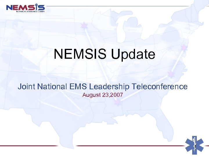 NEMSIS Update Joint National EMS Leadership Teleconference August 23, 2007 1