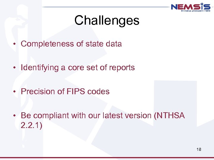 Challenges • Completeness of state data • Identifying a core set of reports •