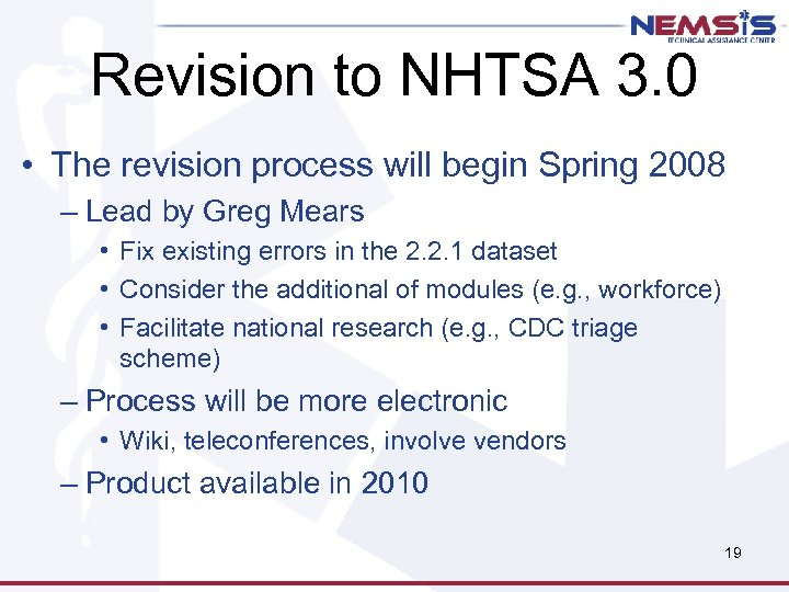 Revision to NHTSA 3. 0 • The revision process will begin Spring 2008 –