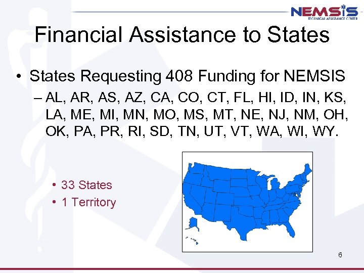 Financial Assistance to States • States Requesting 408 Funding for NEMSIS – AL, AR,