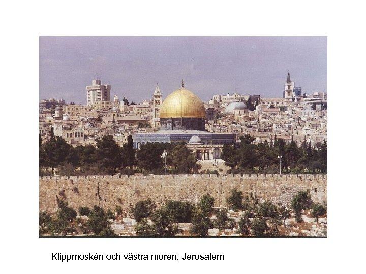 Klippmoskén och västra muren, Jerusalem