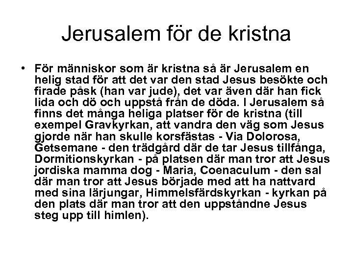 Jerusalem för de kristna • För människor som är kristna så är Jerusalem en