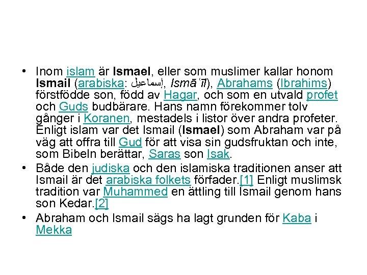 • Inom islam är Ismael, eller som muslimer kallar honom Ismail (arabiska: ,