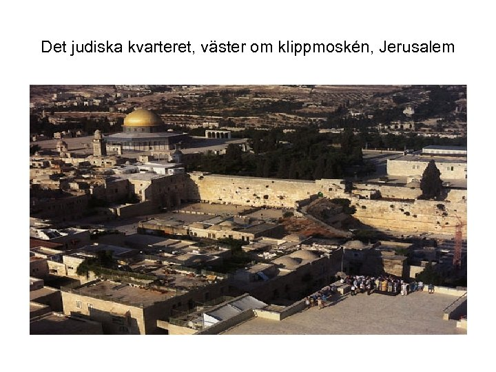 Det judiska kvarteret, väster om klippmoskén, Jerusalem