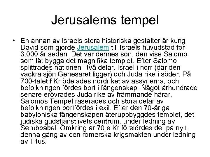 Jerusalems tempel • En annan av Israels stora historiska gestalter är kung David som