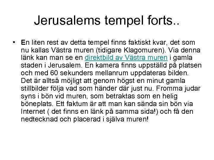 Jerusalems tempel forts. . • En liten rest av detta tempel finns faktiskt kvar,