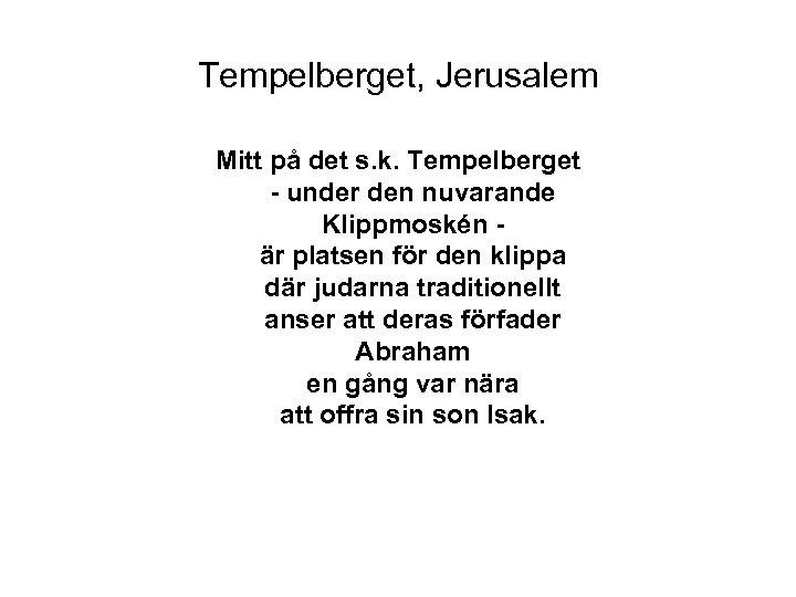 Tempelberget, Jerusalem Mitt på det s. k. Tempelberget - under den nuvarande Klippmoskén är