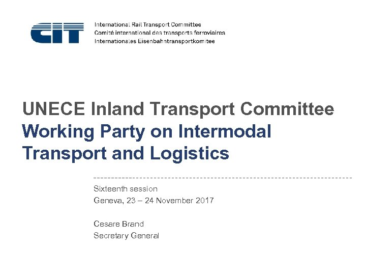 UNECE Inland Transport Committee Working Party on Intermodal Transport and Logistics Sixteenth session Geneva,