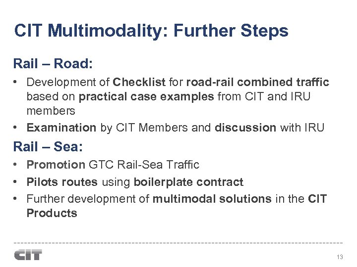 CIT Multimodality: Further Steps Rail – Road: • Development of Checklist for road-rail combined