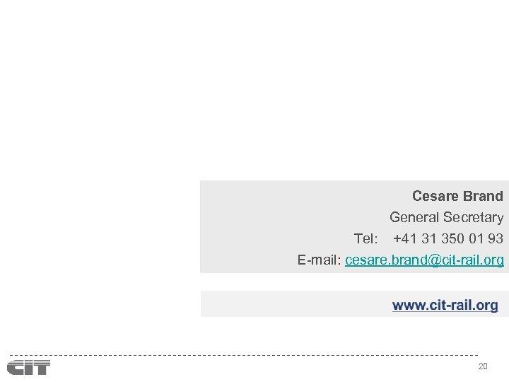 Cesare Brand General Secretary Tel: +41 31 350 01 93 E-mail: cesare. brand@cit-rail. org
