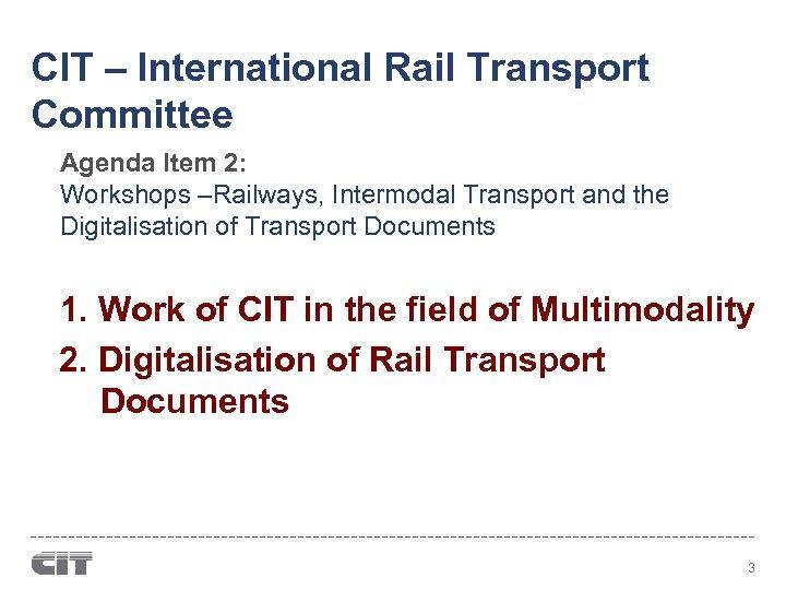 CIT – International Rail Transport Committee Agenda Item 2: Workshops –Railways, Intermodal Transport and