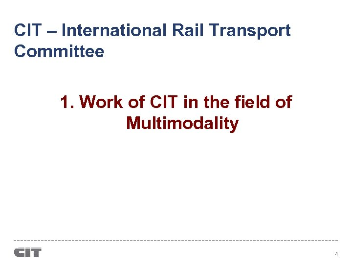 CIT – International Rail Transport Committee 1. Work of CIT in the field of