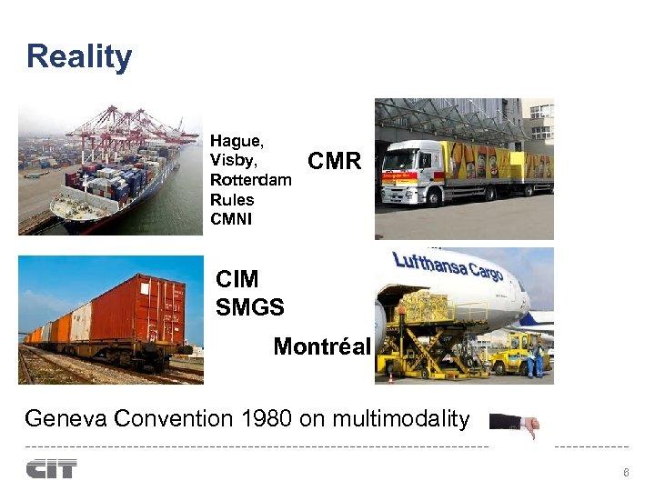 Reality Hague, Visby, Rotterdam Rules CMNI CMR CIM SMGS Montréal Geneva Convention 1980 on