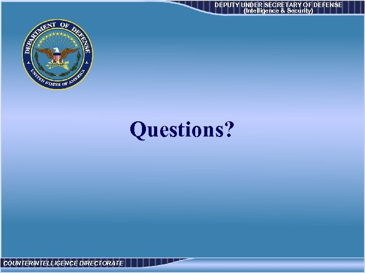 DEPUTY UNDER SECRETARY OF DEFENSE (Intelligence & Security) Questions? COUNTERINTELLIGENCE DIRECTORATE