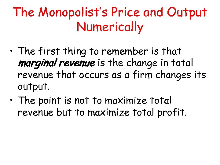 The Monopolist's Price and Output Numerically • The first thing to remember is that