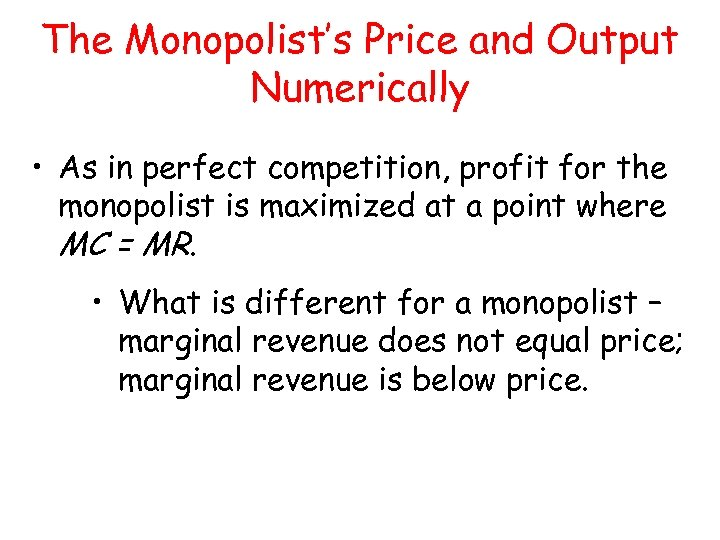 The Monopolist's Price and Output Numerically • As in perfect competition, profit for the
