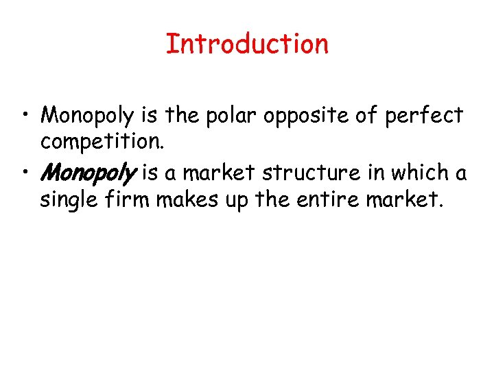 Introduction • Monopoly is the polar opposite of perfect competition. • Monopoly is a