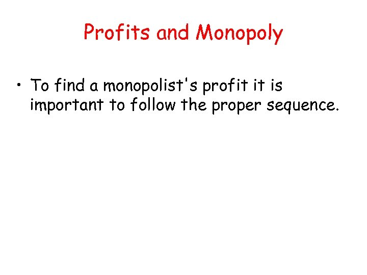 Profits and Monopoly • To find a monopolist's profit it is important to follow