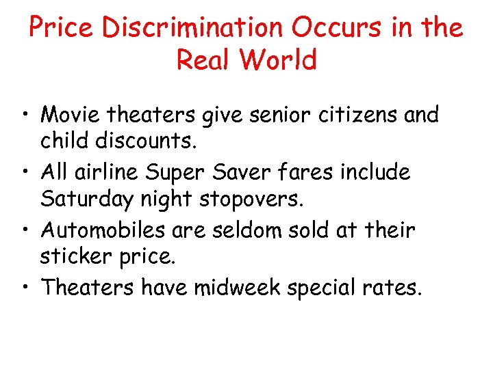 Price Discrimination Occurs in the Real World • Movie theaters give senior citizens and