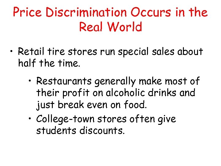 Price Discrimination Occurs in the Real World • Retail tire stores run special sales