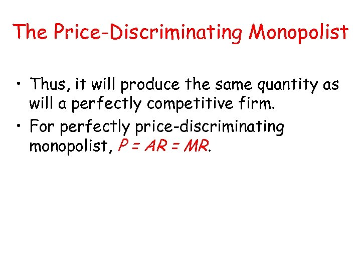 The Price-Discriminating Monopolist • Thus, it will produce the same quantity as will a