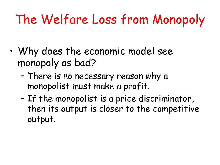 The Welfare Loss from Monopoly • Why does the economic model see monopoly as