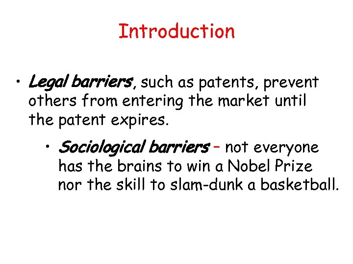 Introduction • Legal barriers, such as patents, prevent others from entering the market until