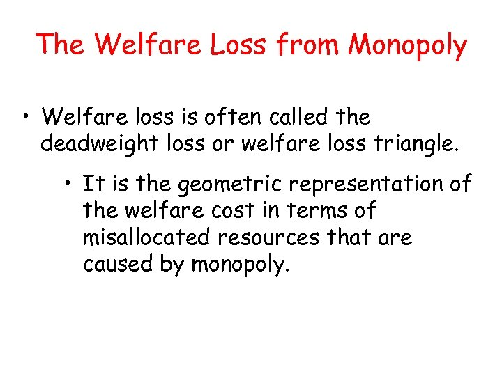 The Welfare Loss from Monopoly • Welfare loss is often called the deadweight loss