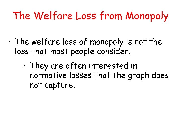 The Welfare Loss from Monopoly • The welfare loss of monopoly is not the