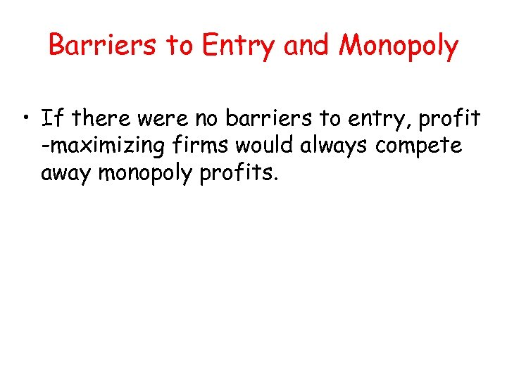 Barriers to Entry and Monopoly • If there were no barriers to entry, profit