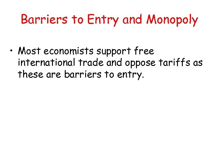 Barriers to Entry and Monopoly • Most economists support free international trade and oppose