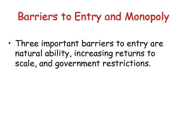 Barriers to Entry and Monopoly • Three important barriers to entry are natural ability,
