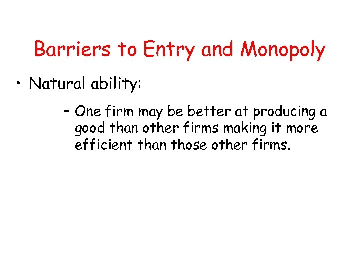 Barriers to Entry and Monopoly • Natural ability: – One firm may be better