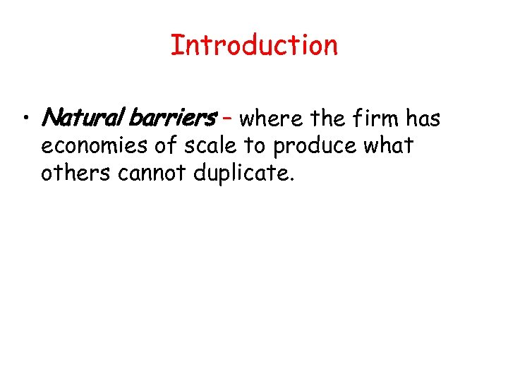 Introduction • Natural barriers – where the firm has economies of scale to produce