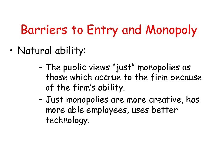 """Barriers to Entry and Monopoly • Natural ability: – The public views """"just"""" monopolies"""