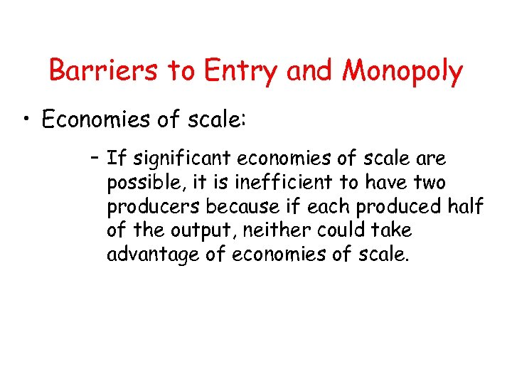 Barriers to Entry and Monopoly • Economies of scale: – If significant economies of