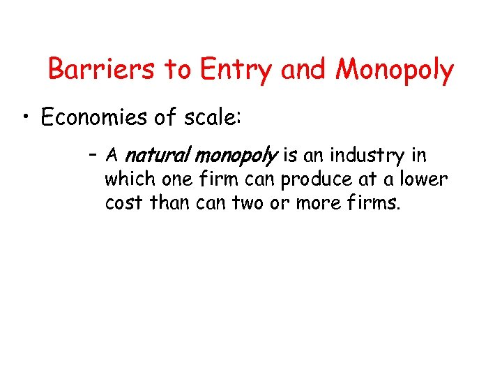 Barriers to Entry and Monopoly • Economies of scale: – A natural monopoly is
