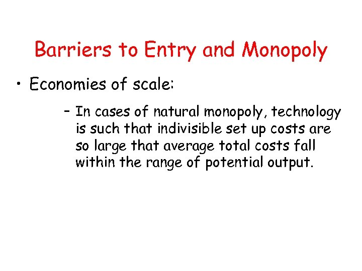 Barriers to Entry and Monopoly • Economies of scale: – In cases of natural