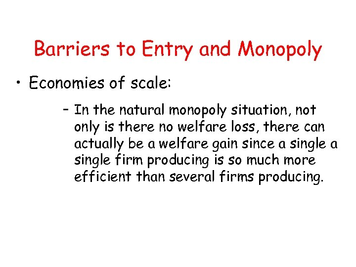 Barriers to Entry and Monopoly • Economies of scale: – In the natural monopoly