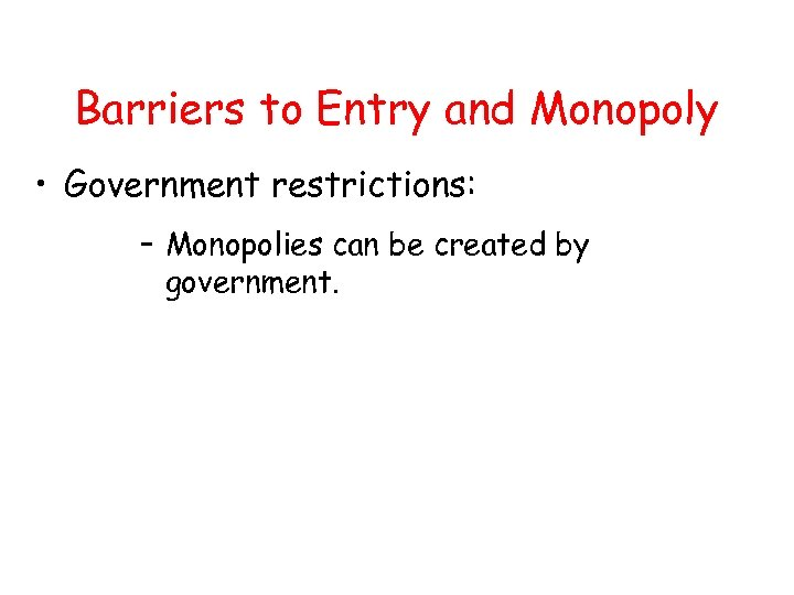 Barriers to Entry and Monopoly • Government restrictions: – Monopolies can be created by