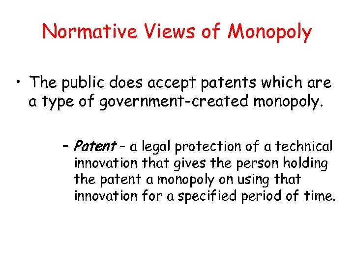 Normative Views of Monopoly • The public does accept patents which are a type