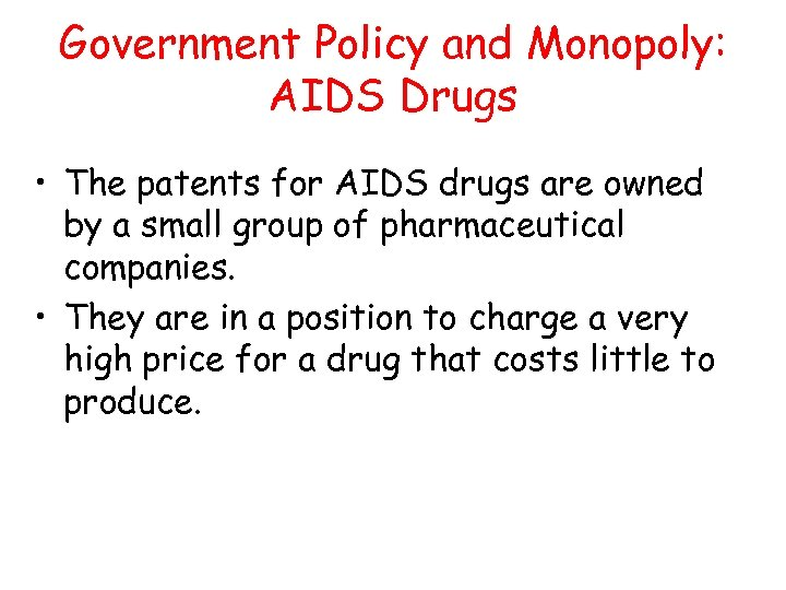 Government Policy and Monopoly: AIDS Drugs • The patents for AIDS drugs are owned