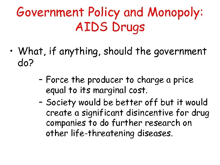Government Policy and Monopoly: AIDS Drugs • What, if anything, should the government do?