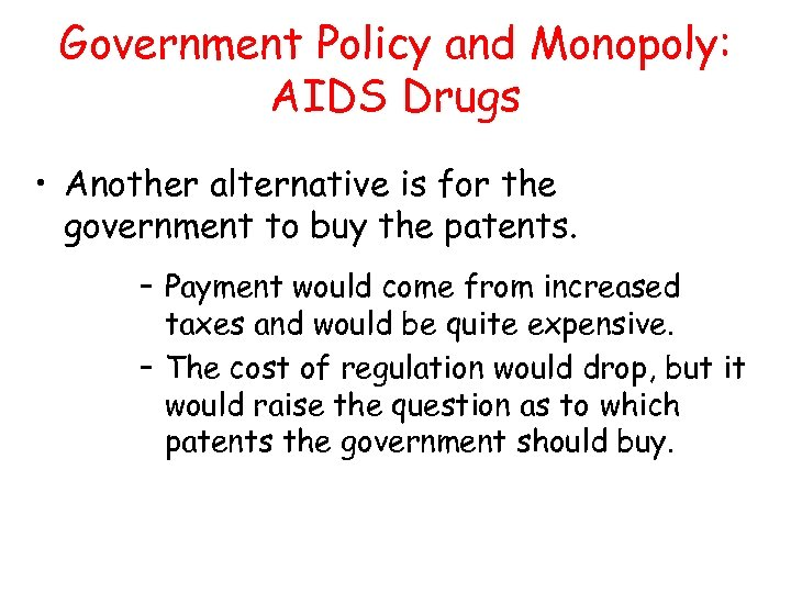 Government Policy and Monopoly: AIDS Drugs • Another alternative is for the government to