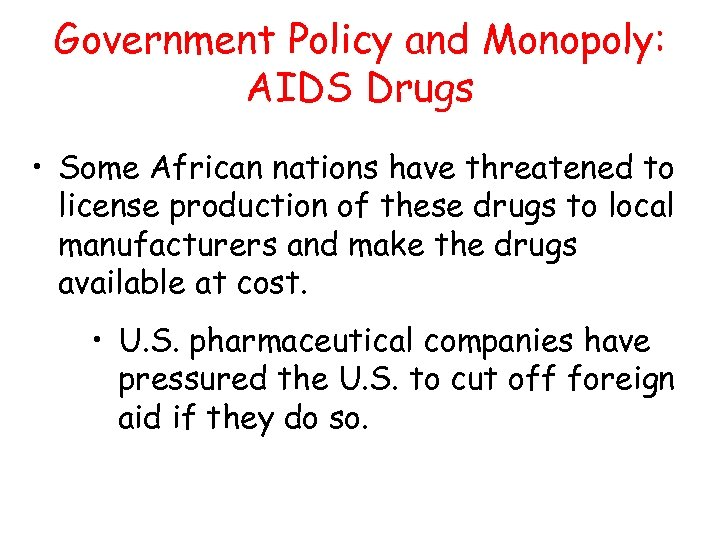 Government Policy and Monopoly: AIDS Drugs • Some African nations have threatened to license