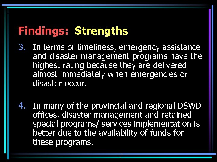 Findings: Strengths 3. In terms of timeliness, emergency assistance and disaster management programs have