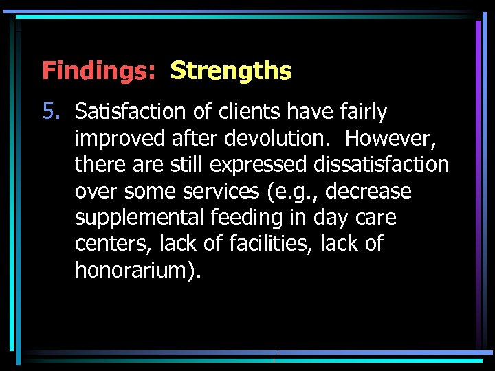 Findings: Strengths 5. Satisfaction of clients have fairly improved after devolution. However, there are