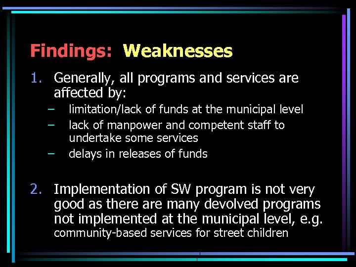 Findings: Weaknesses 1. Generally, all programs and services are affected by: – – –