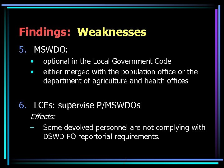Findings: Weaknesses 5. MSWDO: • • optional in the Local Government Code either merged